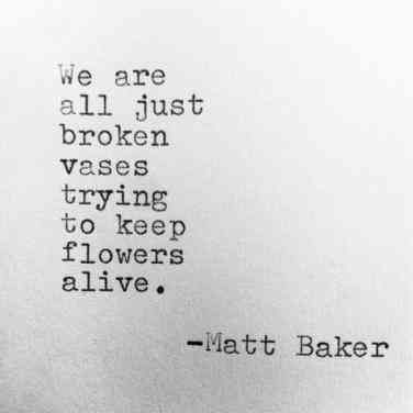 citate in engleza triste - We are all just broken vases trying to keep flowers alive.