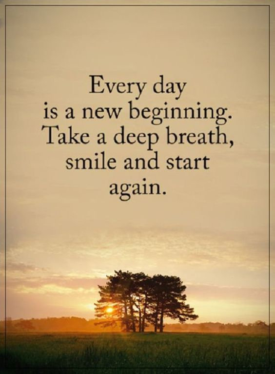 Every day is a new beginning. Take a deep breath, smile and start again.