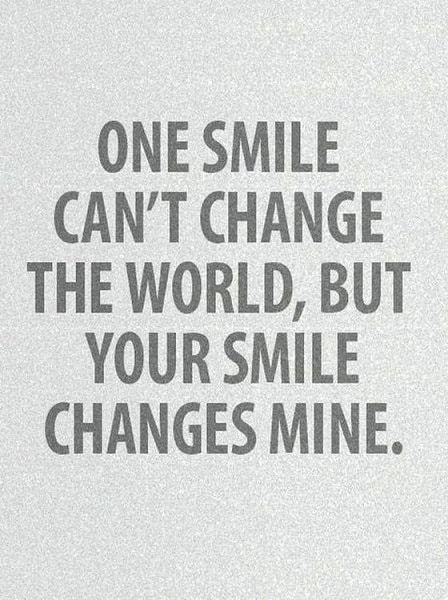 Citate in engleza despre zambete - One smile can't change the world, but your smile changes mine.